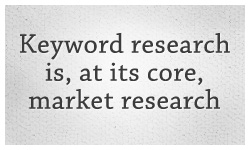 Keyword research is market research